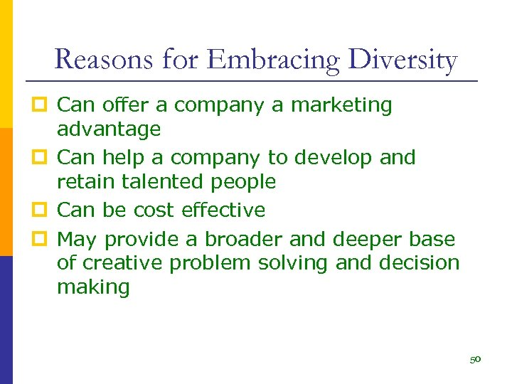 Reasons for Embracing Diversity p Can offer a company a marketing advantage p Can