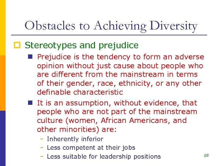 Obstacles to Achieving Diversity p Stereotypes and prejudice n Prejudice is the tendency to