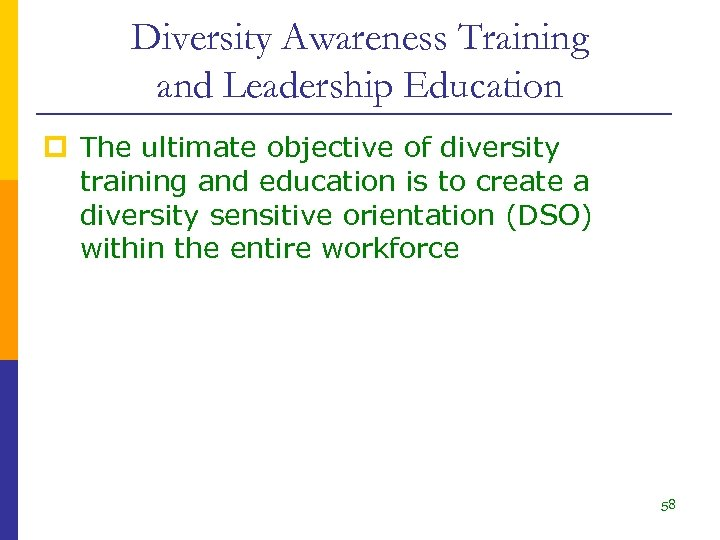 Diversity Awareness Training and Leadership Education p The ultimate objective of diversity training and