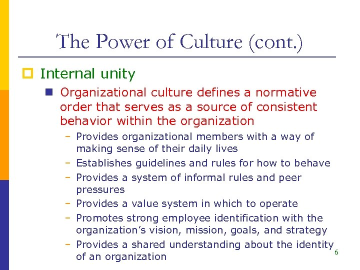 The Power of Culture (cont. ) p Internal unity n Organizational culture defines a