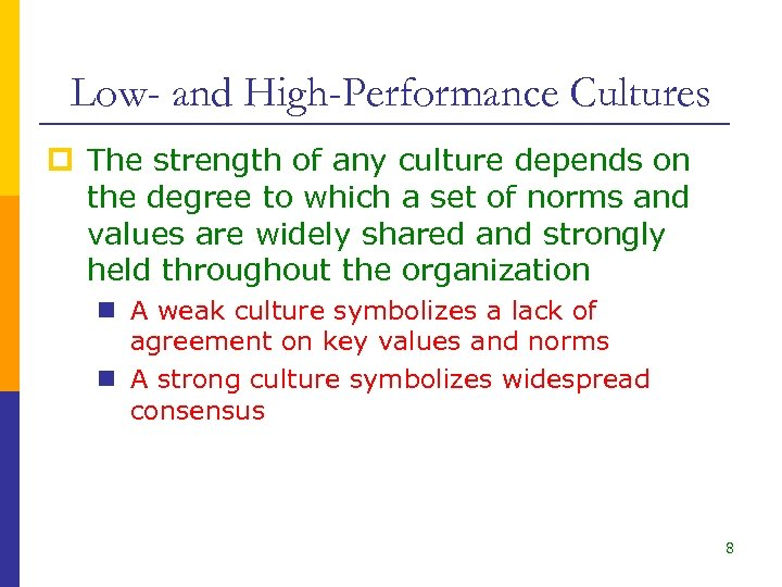 Low- and High-Performance Cultures p The strength of any culture depends on the degree