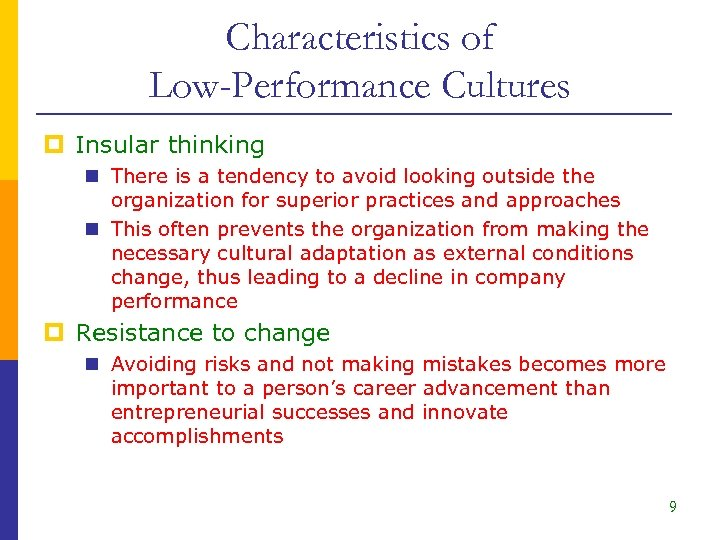 Characteristics of Low-Performance Cultures p Insular thinking n There is a tendency to avoid