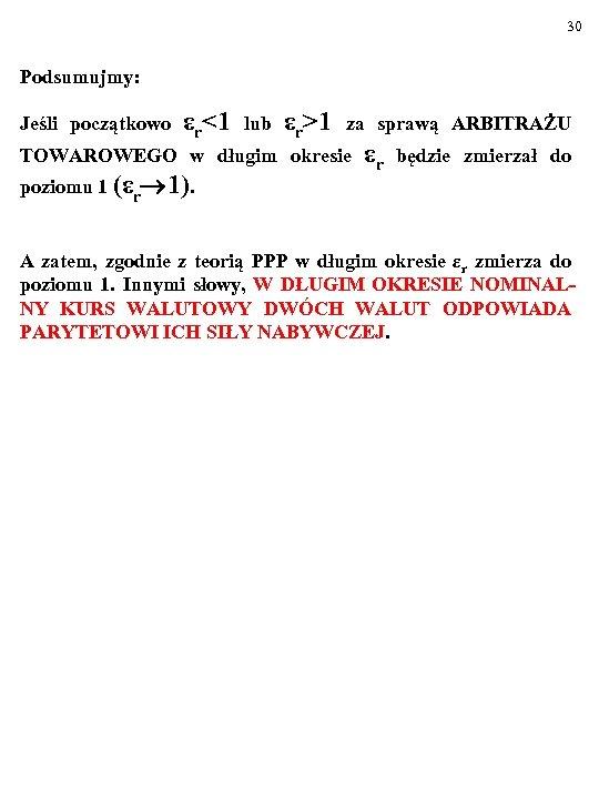 30 Podsumujmy: Jeśli początkowo εr<1 lub εr>1 za sprawą ARBITRAŻU TOWAROWEGO w długim okresie