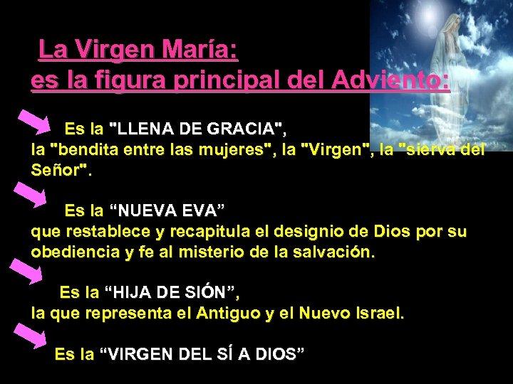 La Virgen María: es la figura principal del Adviento: Es la