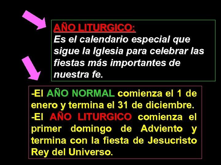 AÑO LITURGICO: Es el calendario especial que sigue la Iglesia para celebrar las fiestas