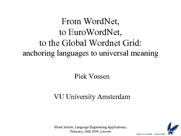 From Word. Net, to Euro. Word. Net, to the Global Wordnet Grid: anchoring languages