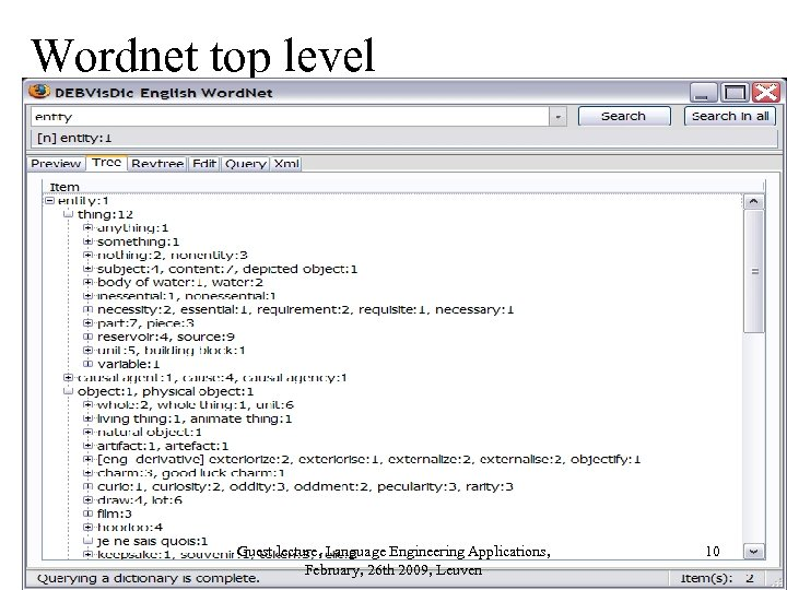Wordnet top level Guest lecture, Language Engineering Applications, February, 26 th 2009, Leuven 10