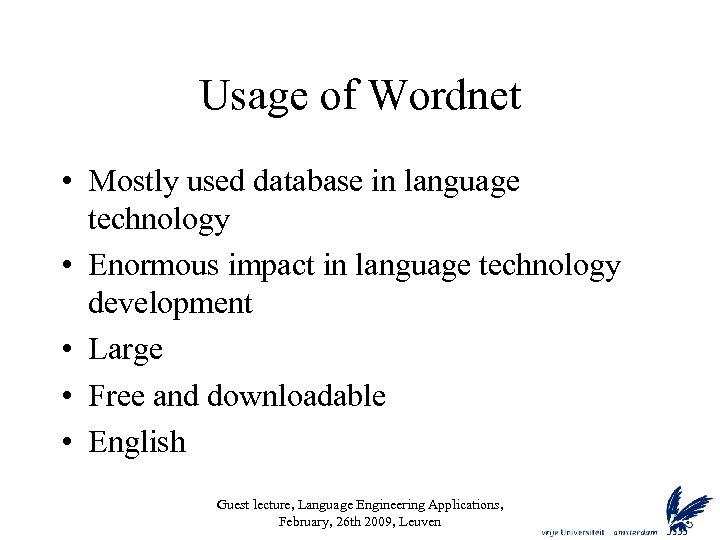 Usage of Wordnet • Mostly used database in language technology • Enormous impact in