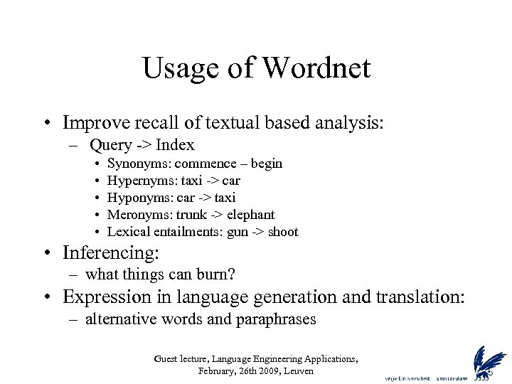 Usage of Wordnet • Improve recall of textual based analysis: – Query -> Index
