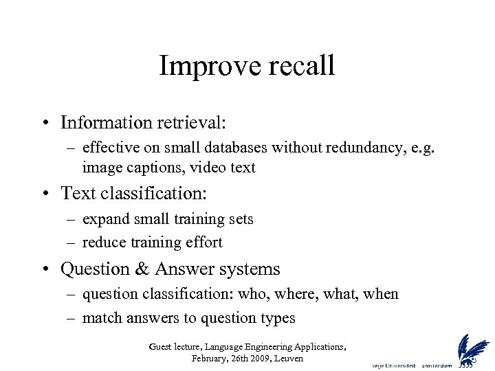 Improve recall • Information retrieval: – effective on small databases without redundancy, e. g.