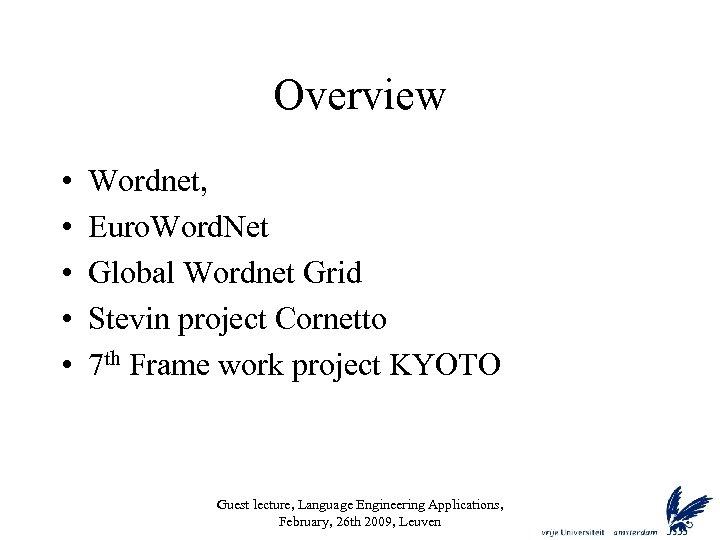 Overview • • • Wordnet, Euro. Word. Net Global Wordnet Grid Stevin project Cornetto