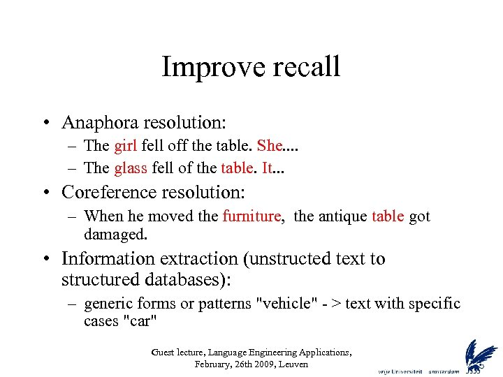 Improve recall • Anaphora resolution: – The girl fell off the table. She. .