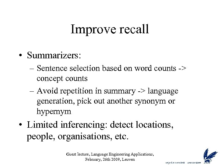 Improve recall • Summarizers: – Sentence selection based on word counts -> concept counts