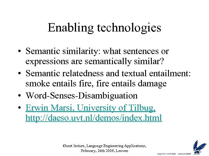 Enabling technologies • Semantic similarity: what sentences or expressions are semantically similar? • Semantic