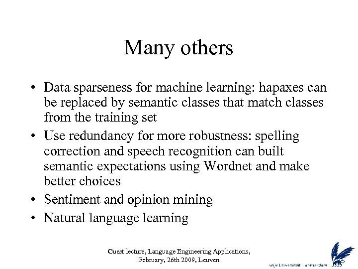 Many others • Data sparseness for machine learning: hapaxes can be replaced by semantic