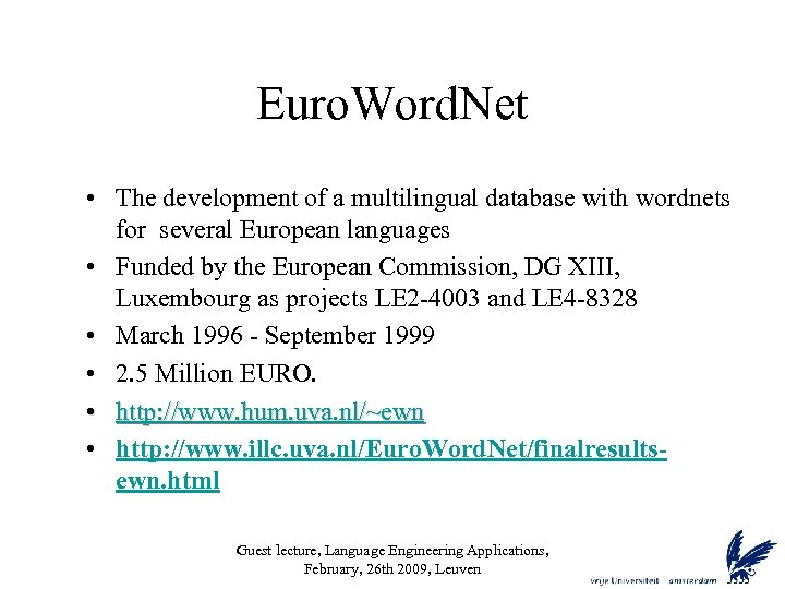 Euro. Word. Net • The development of a multilingual database with wordnets for several