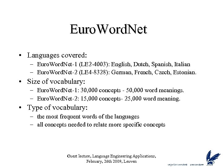 Euro. Word. Net • Languages covered: – Euro. Word. Net-1 (LE 2 -4003): English,