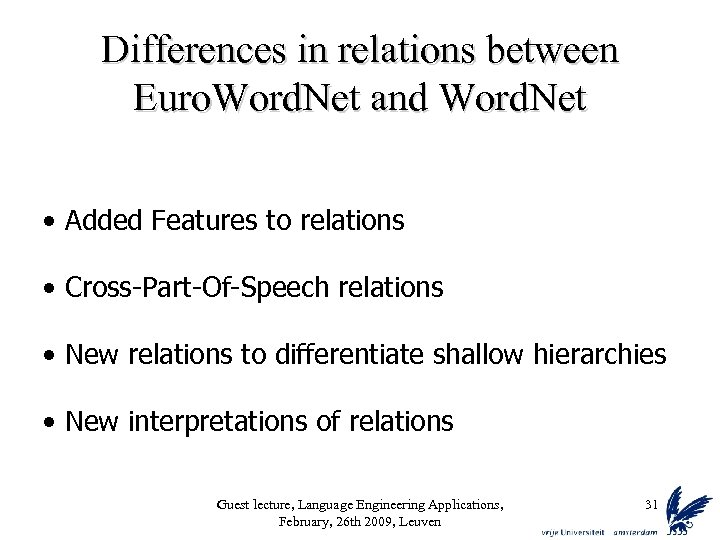 Differences in relations between Euro. Word. Net and Word. Net • Added Features to