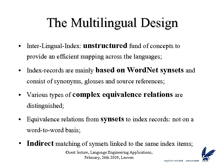The Multilingual Design • Inter-Lingual-Index: unstructured fund of concepts to provide an efficient mapping