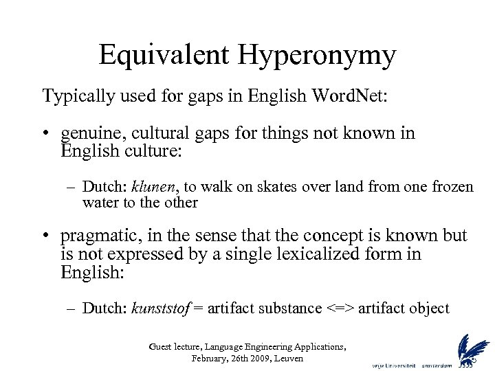 Equivalent Hyperonymy Typically used for gaps in English Word. Net: • genuine, cultural gaps