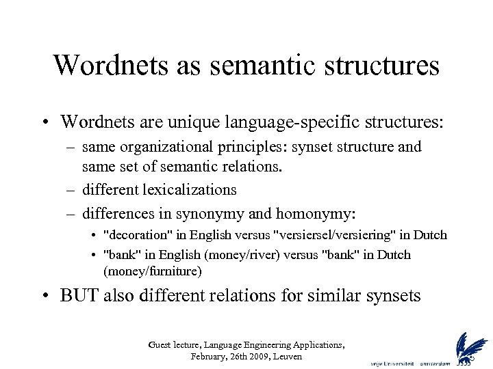 Wordnets as semantic structures • Wordnets are unique language-specific structures: – same organizational principles: