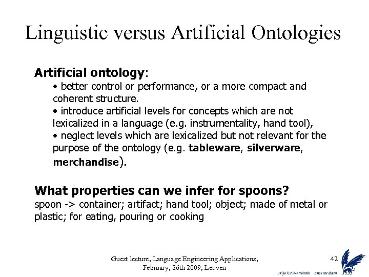 Linguistic versus Artificial Ontologies Artificial ontology: • better control or performance, or a more