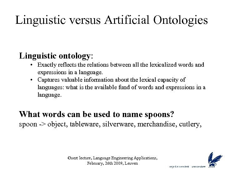 Linguistic versus Artificial Ontologies Linguistic ontology: • Exactly reflects the relations between all the