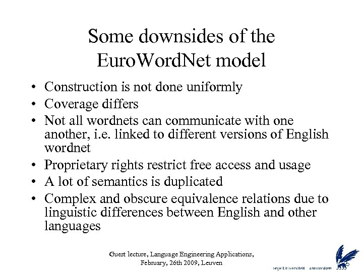 Some downsides of the Euro. Word. Net model • Construction is not done uniformly