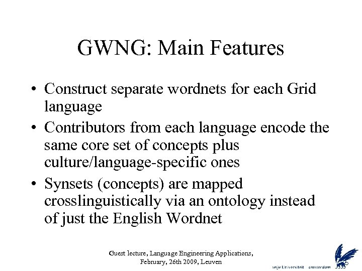 GWNG: Main Features • Construct separate wordnets for each Grid language • Contributors from