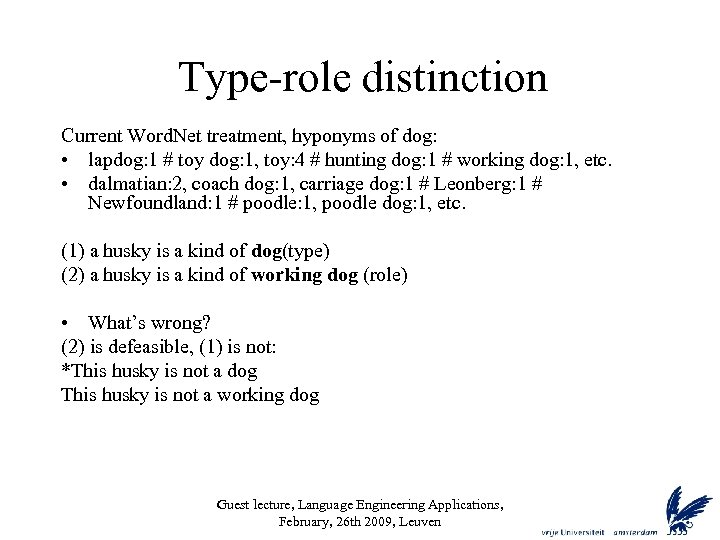 Type-role distinction Current Word. Net treatment, hyponyms of dog: • lapdog: 1 # toy