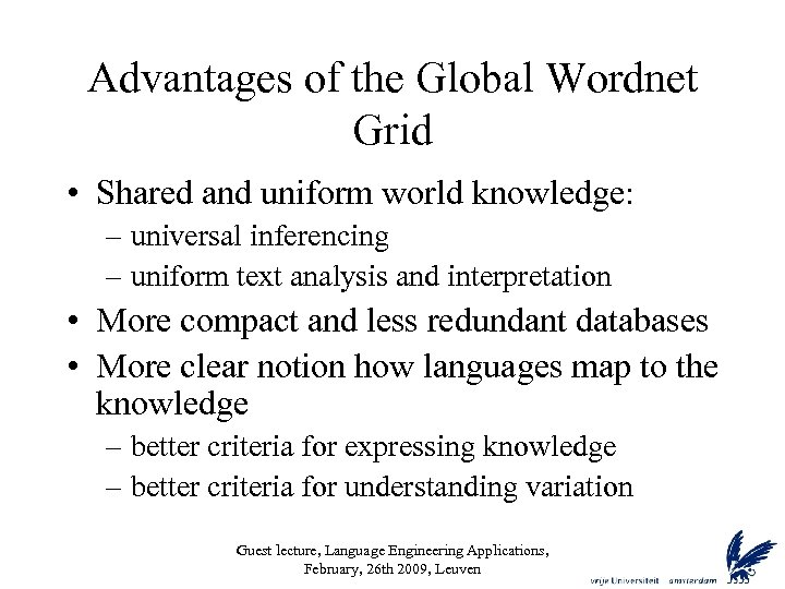 Advantages of the Global Wordnet Grid • Shared and uniform world knowledge: – universal