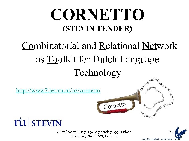 CORNETTO (STEVIN TENDER) Combinatorial and Relational Network as Toolkit for Dutch Language Technology http:
