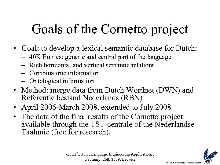 Goals of the Cornetto project • Goal: to develop a lexical semantic database for