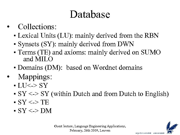 Database • Collections: ▪ Lexical Units (LU): mainly derived from the RBN ▪ Synsets