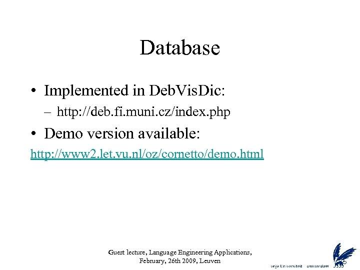 Database • Implemented in Deb. Vis. Dic: – http: //deb. fi. muni. cz/index. php