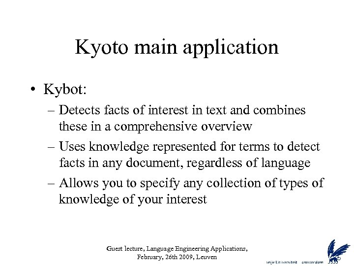 Kyoto main application • Kybot: – Detects facts of interest in text and combines