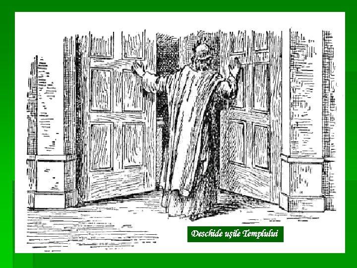 Deschide uşile Templului