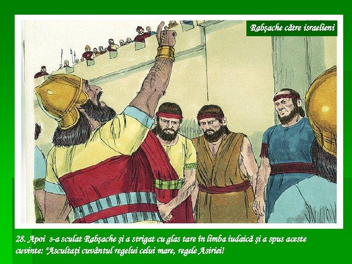 Rabşache către israelieni 28. Apoi s-a sculat Rabşache şi a strigat cu glas tare