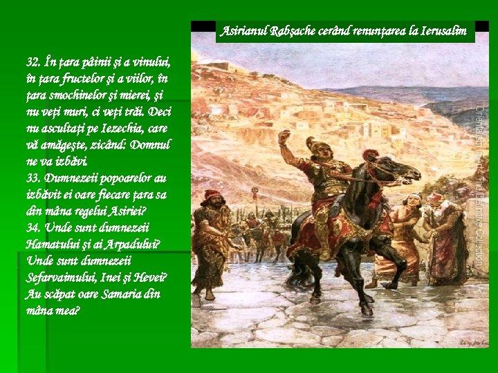 Asirianul Rabşache cerând renunţarea la Ierusalim 32. În ţara pâinii şi a vinului, în