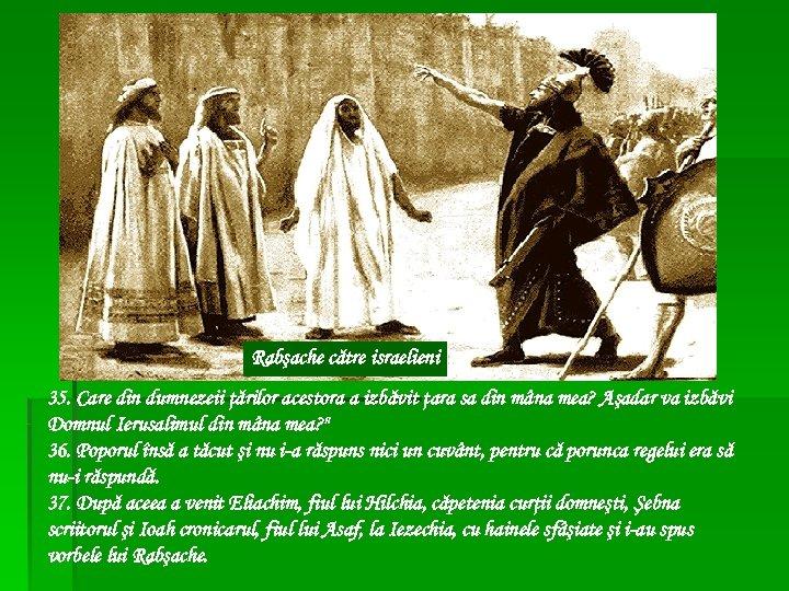 Rabşache către israelieni 35. Care din dumnezeii ţărilor acestora a izbăvit ţara sa din