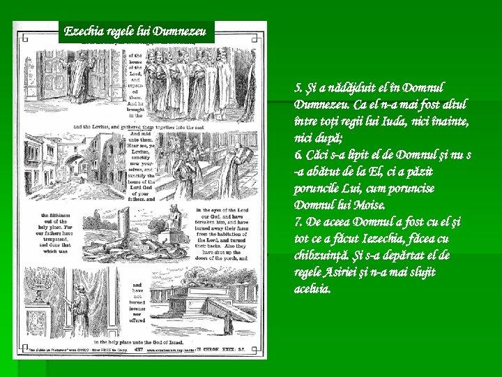 Ezechia regele lui Dumnezeu 5. Şi a nădăjduit el în Domnul Dumnezeu. Ca el