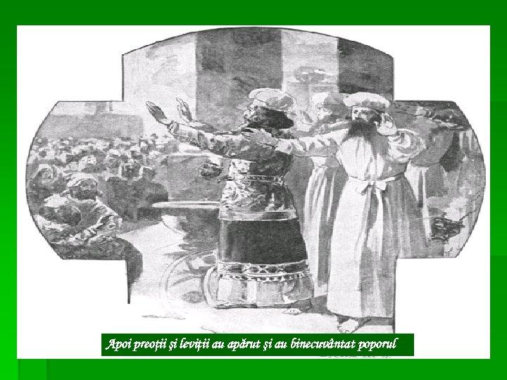 Apoi preoţii şi leviţii au apărut şi au binecuvântat poporul