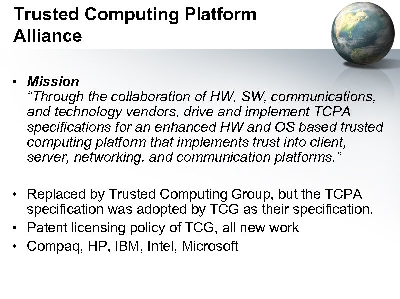 """Trusted Computing Platform Alliance • Mission """"Through the collaboration of HW, SW, communications, and"""