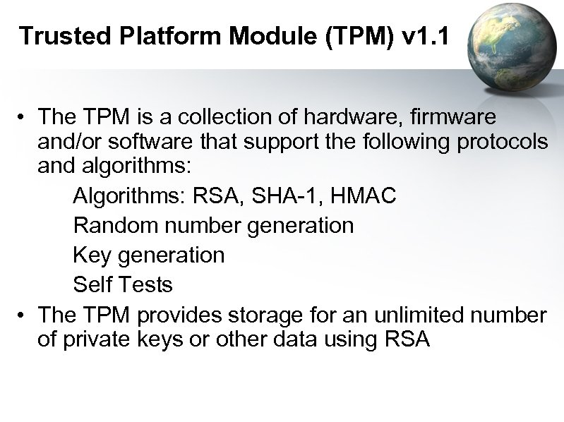 Trusted Platform Module (TPM) v 1. 1 • The TPM is a collection of