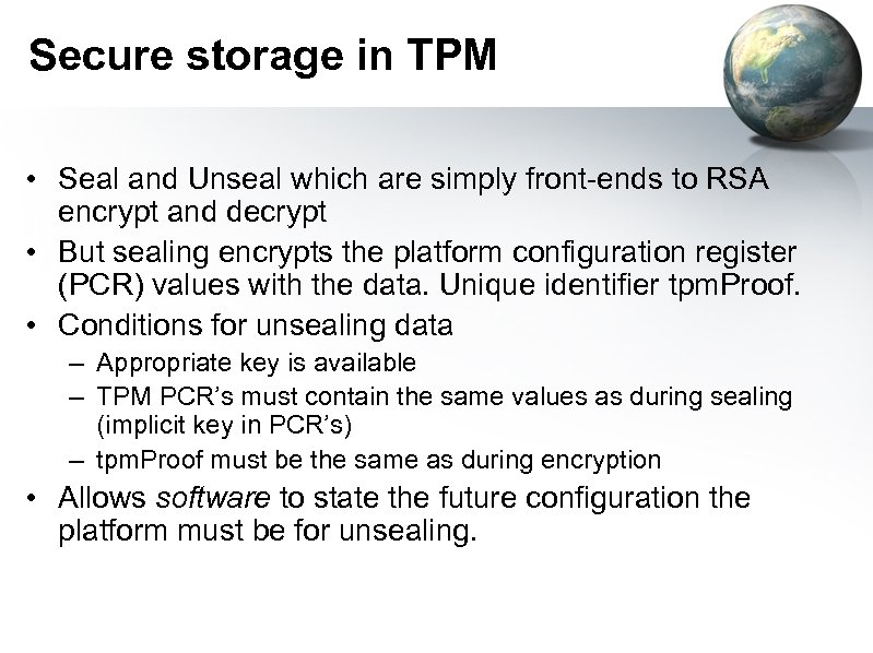 Secure storage in TPM • Seal and Unseal which are simply front-ends to RSA