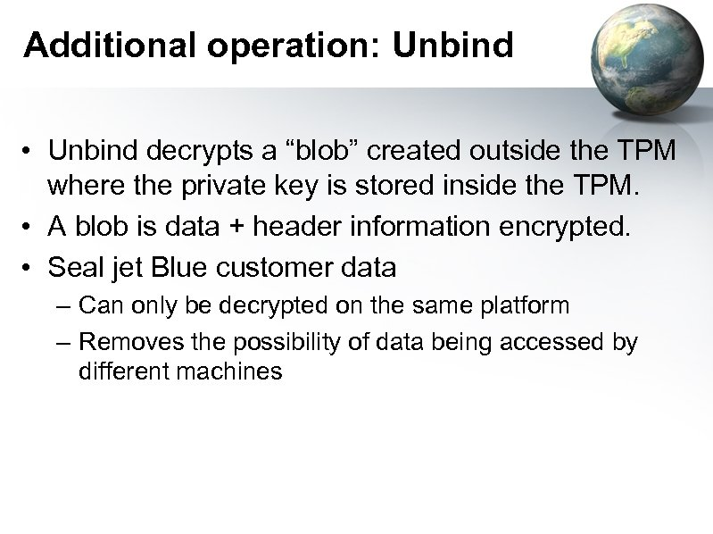 """Additional operation: Unbind • Unbind decrypts a """"blob"""" created outside the TPM where the"""