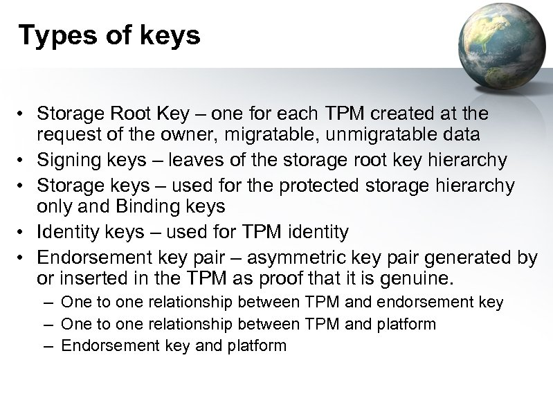 Types of keys • Storage Root Key – one for each TPM created at