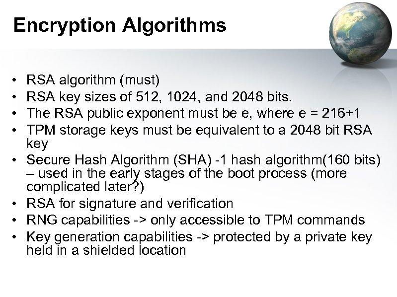 Encryption Algorithms • • RSA algorithm (must) RSA key sizes of 512, 1024, and
