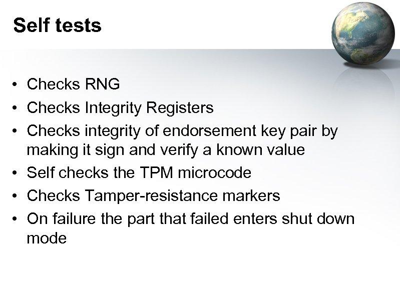 Self tests • Checks RNG • Checks Integrity Registers • Checks integrity of endorsement