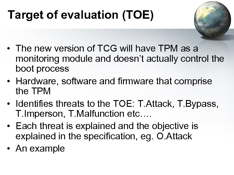 Target of evaluation (TOE) • The new version of TCG will have TPM as